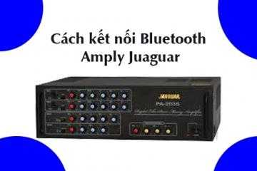 Hướng dẫn kết nối Bluetooth với amply Jarguar